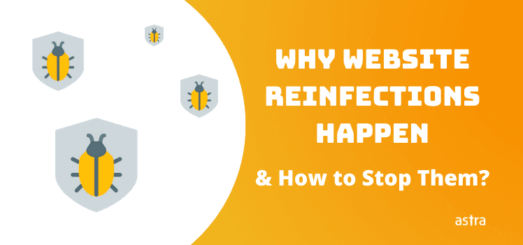 Why Website Reinfections Happen & How to Stop Them?