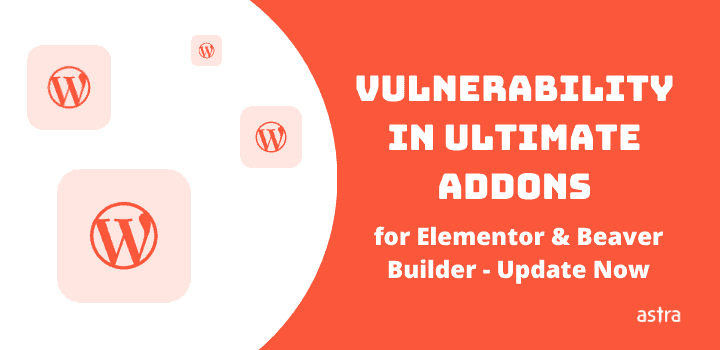 Vulnerability in Ultimate Addons for Elementor & Beaver Builder – Update Required