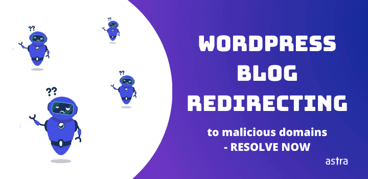 Visitors Redirecting From WordPress Blog to Malicious Domains? Resolve Now