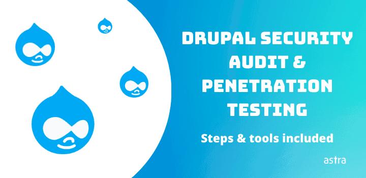 Drupal Security Audit & Penetration Testing: Steps & Tools
