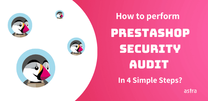 How to Perform PrestaShop Security Audit In 4 Simple Steps?