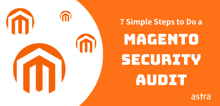 7 Simple Steps to Do a Complete Magento Security Audit