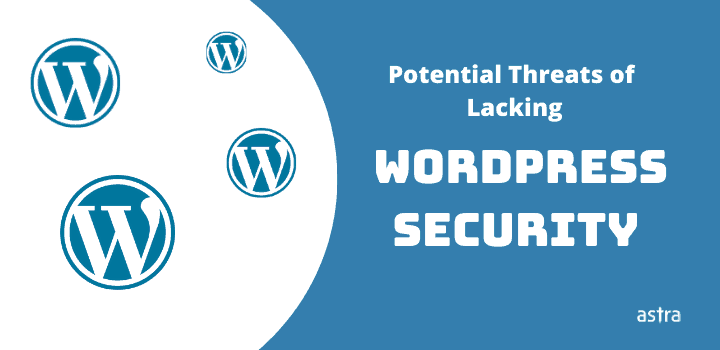 Potential Threats of Lacking WordPress Security