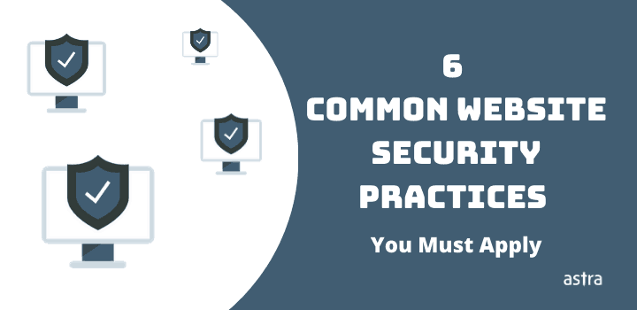6 Common Website Security Practices You Must Apply on Your Website