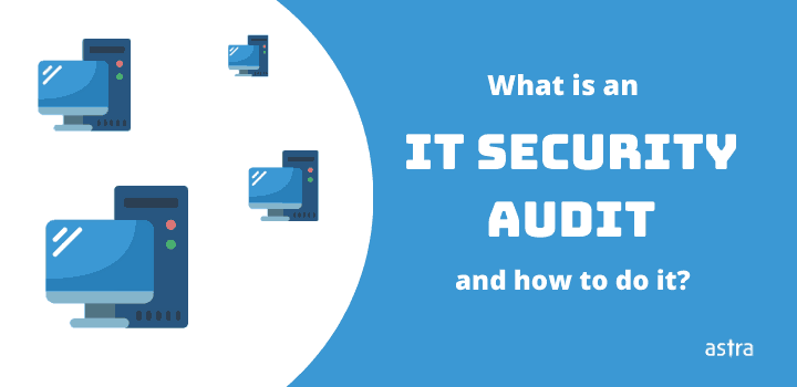 What is an IT Security Audit and How to Do It?