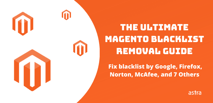 Fix Magento Blacklist by Google, Norton, McAfee, AVG, Kaspersky, MalwareBytes & Other Engines
