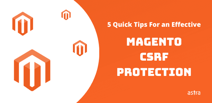 5 Quick Tips For an Effective Magento CSRF Protection