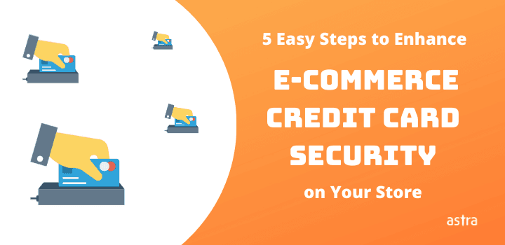 5 Easy Steps to Enhance E-commerce Credit Card Security on Your Store
