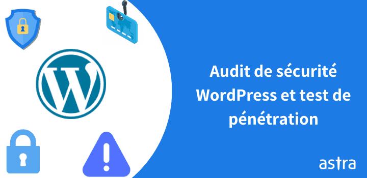 Audit de sécurité WordPress et test de pénétration