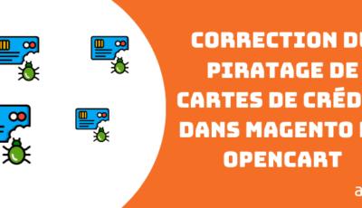 Correction du piratage de cartes de crédit dans Magento et OpenCart