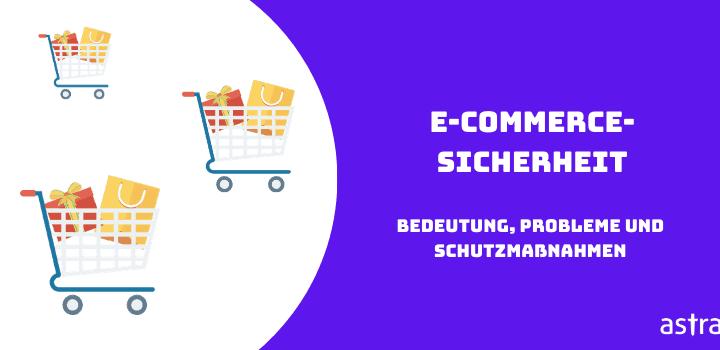 E-Commerce-Sicherheit: Bedeutung, Probleme und Schutzmaßnahmen